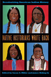 Native Historians Write Back, edited by Susan A Millar and James Riding In (2011).