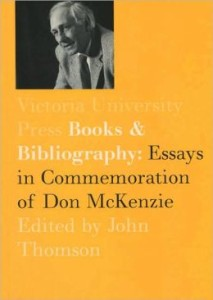 John Thomson (ed), Books & Bibliography: Essays in Commemoration of Don McKenzie Don McKenzie, Victoria University Press, Wellington, 2002.