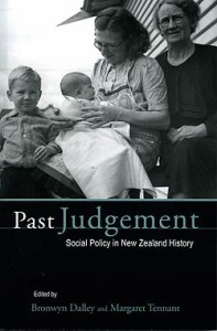 Margaret Tennant and Bronwyn Dalley (eds), Past Judgement, Social Policy in New Zealand History , Otago University Press, Dunedin, 2004.