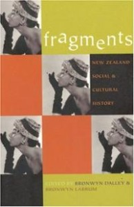 Bronwyn Dalley and Bronwyn Labrum (eds), Fragments, New Zealand Social and Cultural History, Auckland University Press, Auckland, 2000.