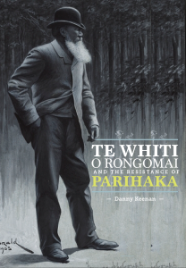 Danny's recent book about Te Whiti O Rongomai and the struggles that happened at Parihaka after the 1870s.