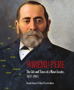 Joe Pere's biography of Wiremu Pere MP 1837-1915.